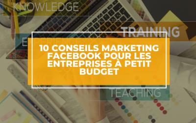 10 Conseils marketing Facebook pour les entreprises à petit budget